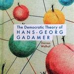 Professor Walhof's Book: The Democratic Theory of Hans-Georg Gadamer